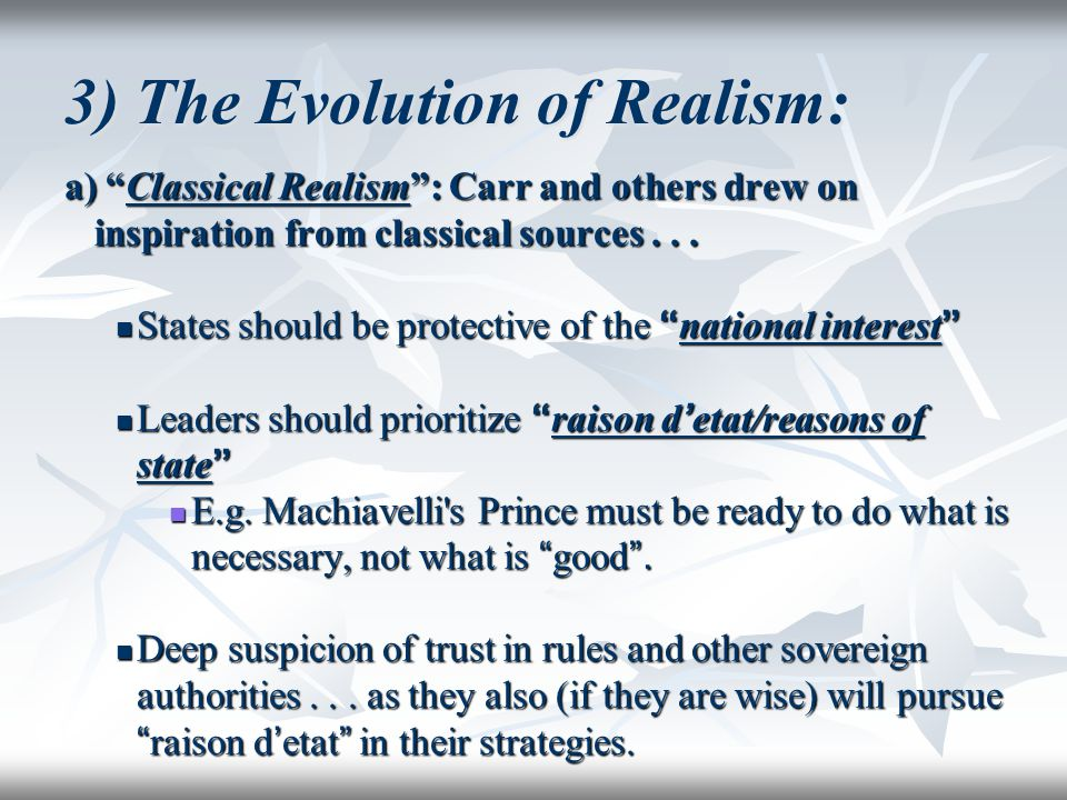 "3) The Evolution of Realism: a) ""Classical Realism"": Carr and others drew on inspiration from classical sources... States should be protective of the"