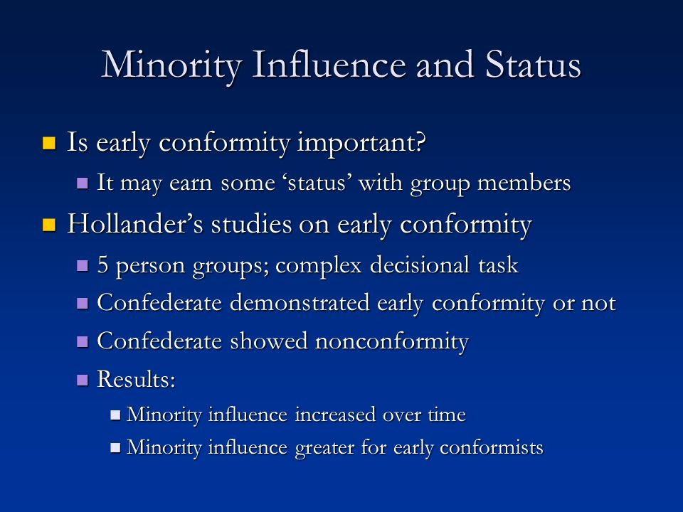 Minority Influence and Status Is early conformity important? Is early conformity important? It may earn some 'status' with group members It may earn s