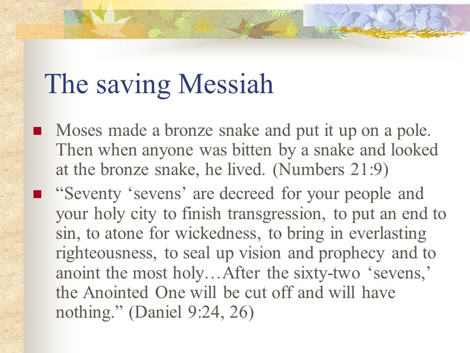 The saving Messiah Moses made a bronze snake and put it up on a pole.
