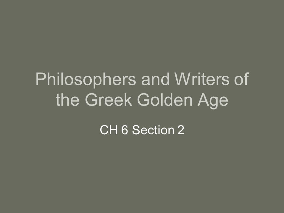 Philosophers and Writers of the Greek Golden Age CH 6 Section 2
