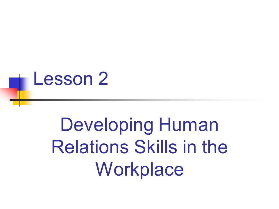 Lesson 2 Developing Human Relations Skills in the Workplace