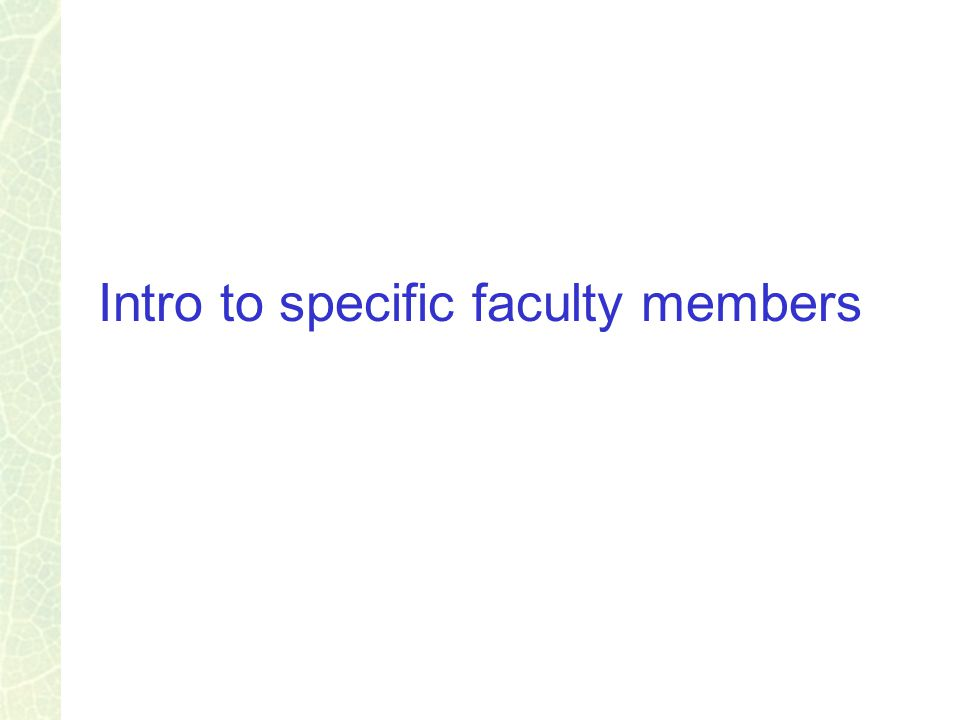 Intro to specific faculty members