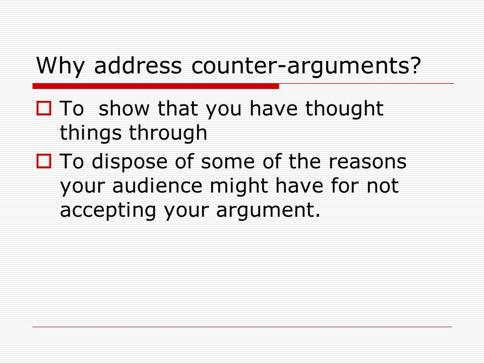 Why address counter-arguments.
