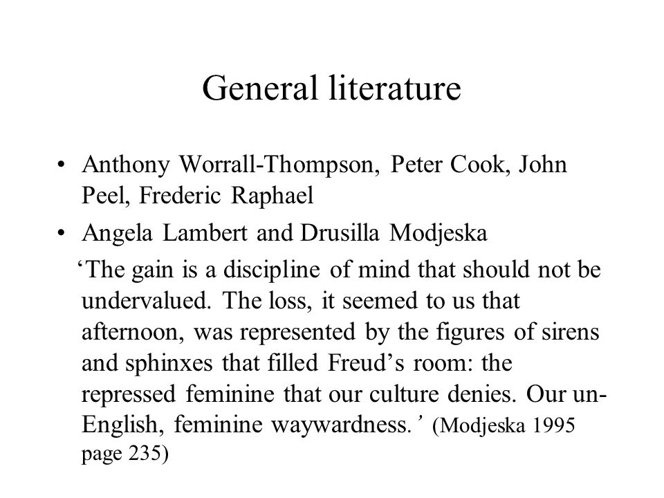 General literature Anthony Worrall-Thompson, Peter Cook, John Peel, Frederic Raphael Angela Lambert and Drusilla Modjeska 'The gain is a discipline of mind that should not be undervalued.