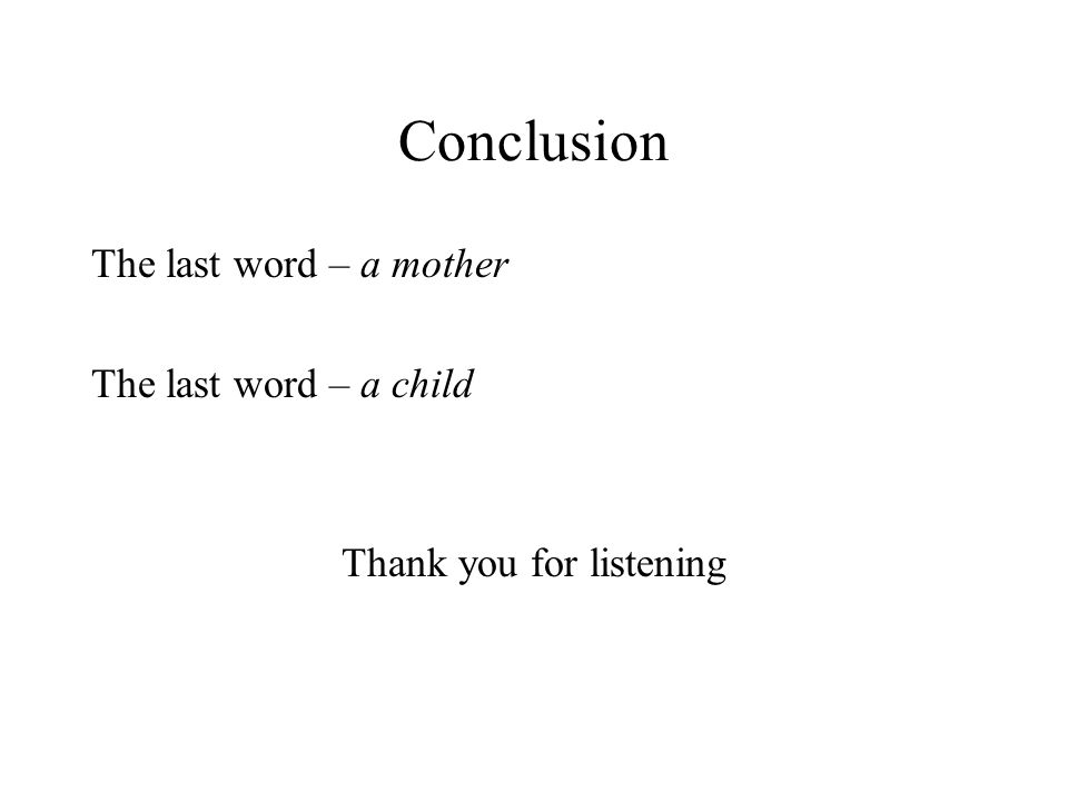 Conclusion The last word – a mother The last word – a child Thank you for listening
