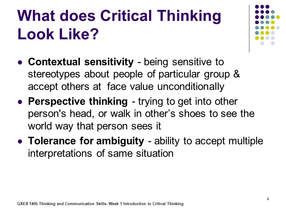 GXEX 1406 Thinking and Communication Skills- Week 1 Introduction to Critical Thinking 5 What are the Major Concepts in Critical Thinking.
