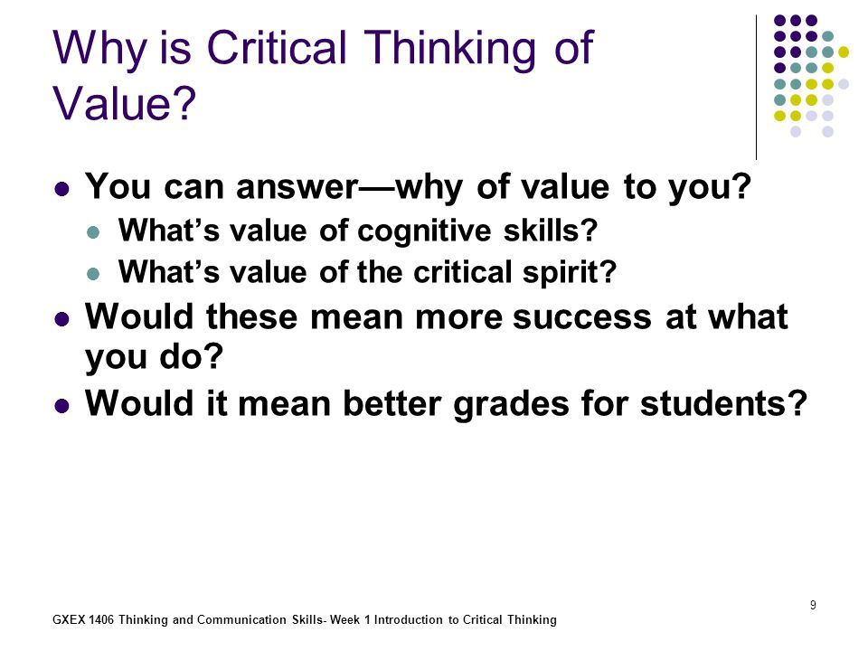GXEX 1406 Thinking and Communication Skills- Week 1 Introduction to Critical Thinking 20 Wishful thinking Believing something not because you had good evidence for it but simply because you wished it were true.