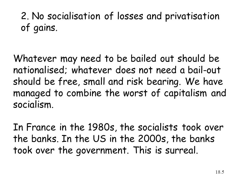 2. No socialisation of losses and privatisation of gains.
