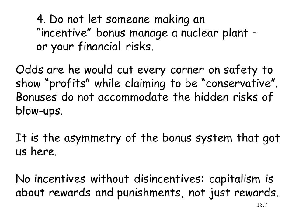 4. Do not let someone making an incentive bonus manage a nuclear plant – or your financial risks.