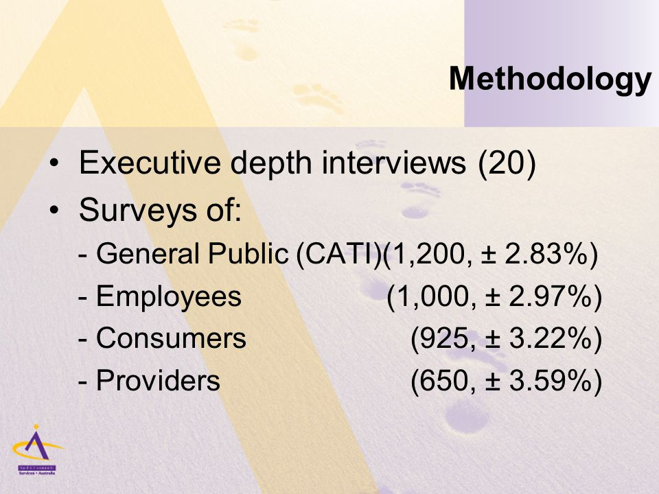 Methodology Executive depth interviews (20) Surveys of: - General Public (CATI)(1,200, ± 2.83%) - Employees (1,000, ± 2.97%) - Consumers (925, ± 3.22%) - Providers (650, ± 3.59%)