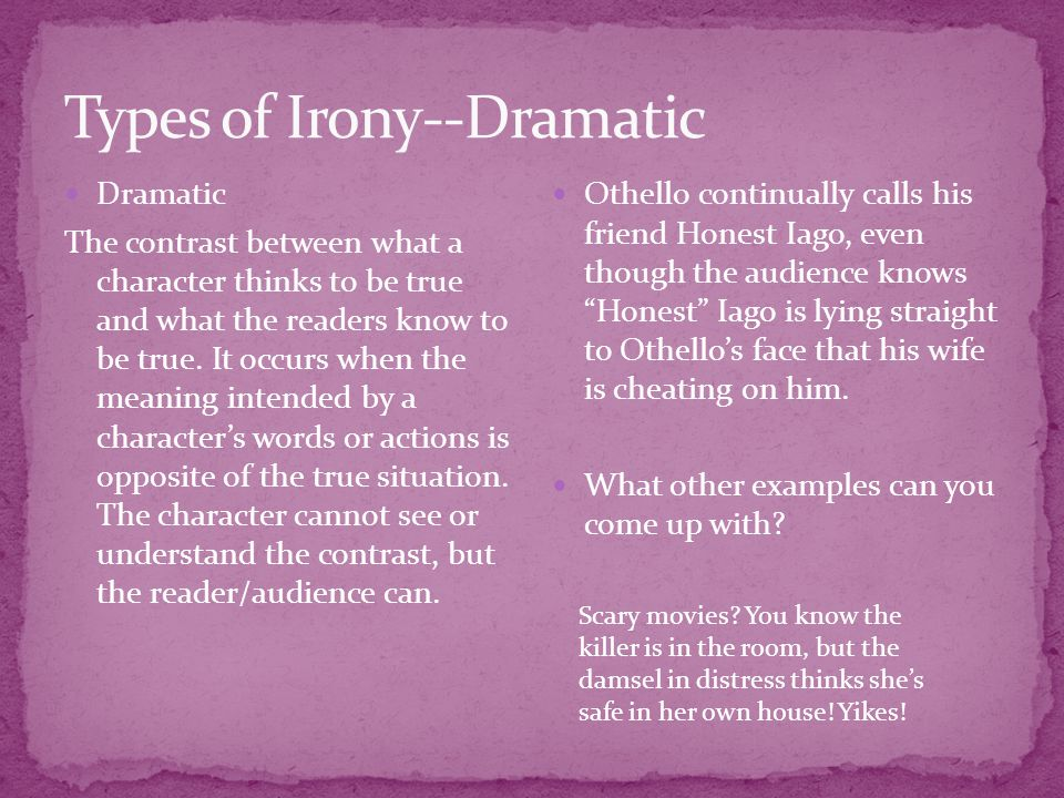 Dramatic The contrast between what a character thinks to be true and what the readers know to be true. It occurs when the meaning intended by a charac