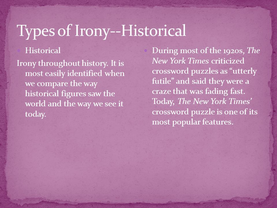 Historical Irony throughout history. It is most easily identified when we compare the way historical figures saw the world and the way we see it today