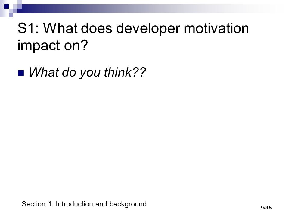 9/35 S1: What does developer motivation impact on.