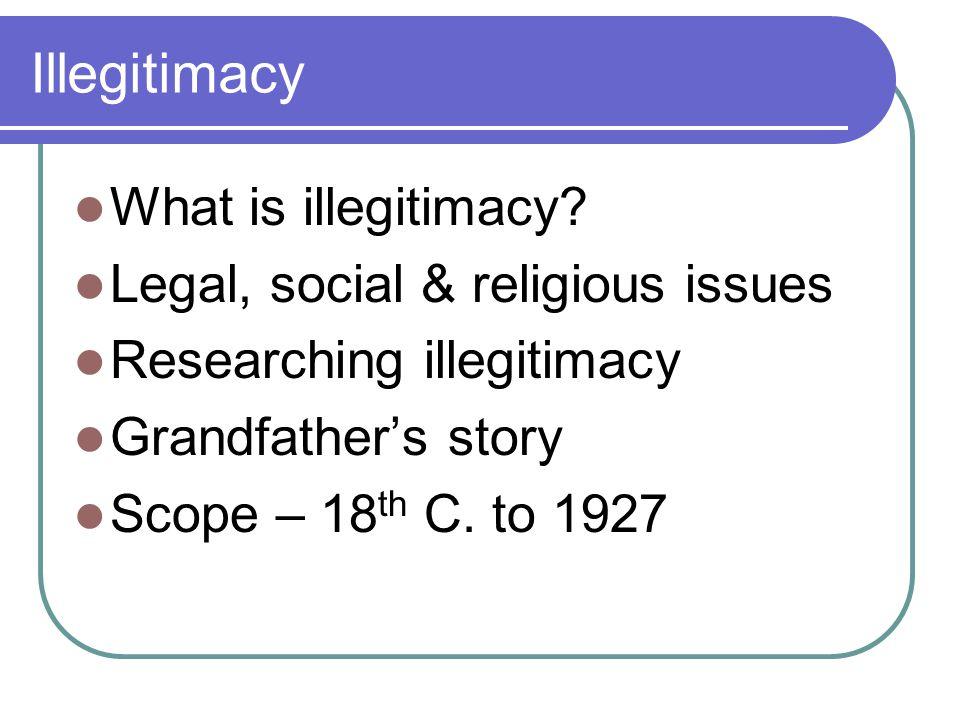 Illegitimacy What is illegitimacy.
