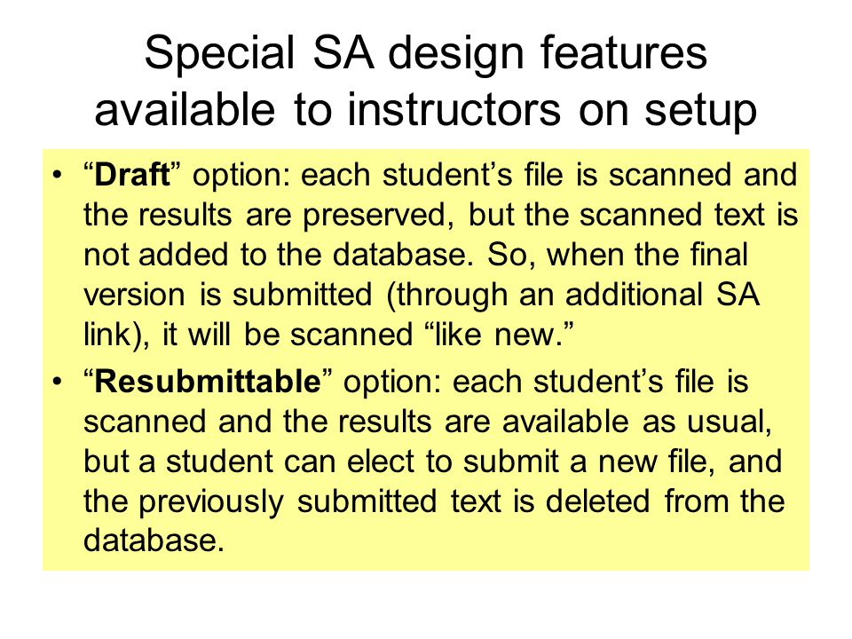 "Special SA design features available to instructors on setup ""Draft"" option: each student's file is scanned and the results are preserved, but the sca"