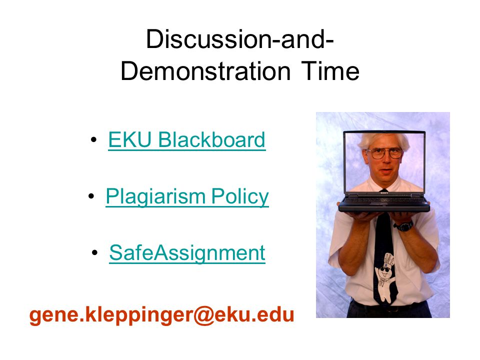 Discussion-and- Demonstration Time EKU Blackboard Plagiarism Policy SafeAssignment gene.kleppinger@eku.edu