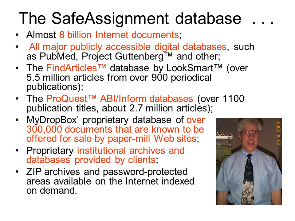 The SafeAssignment database... Almost 8 billion Internet documents; All major publicly accessible digital databases, such as PubMed, Project Guttenber