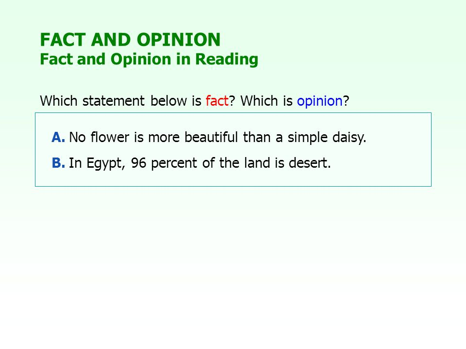FACT AND OPINION Fact and Opinion in Reading Which statement below is fact.