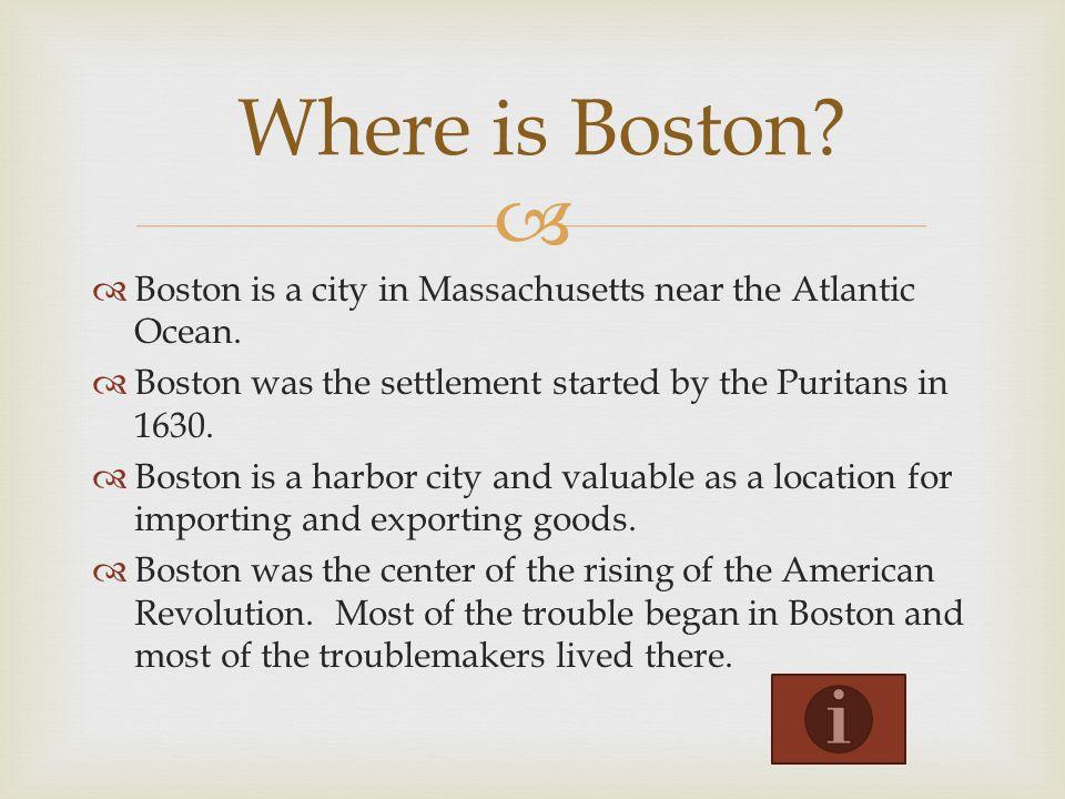   Boston is a city in Massachusetts near the Atlantic Ocean.