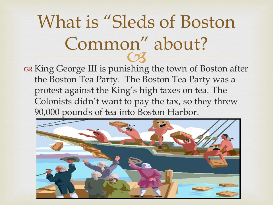   King George III is punishing the town of Boston after the Boston Tea Party.