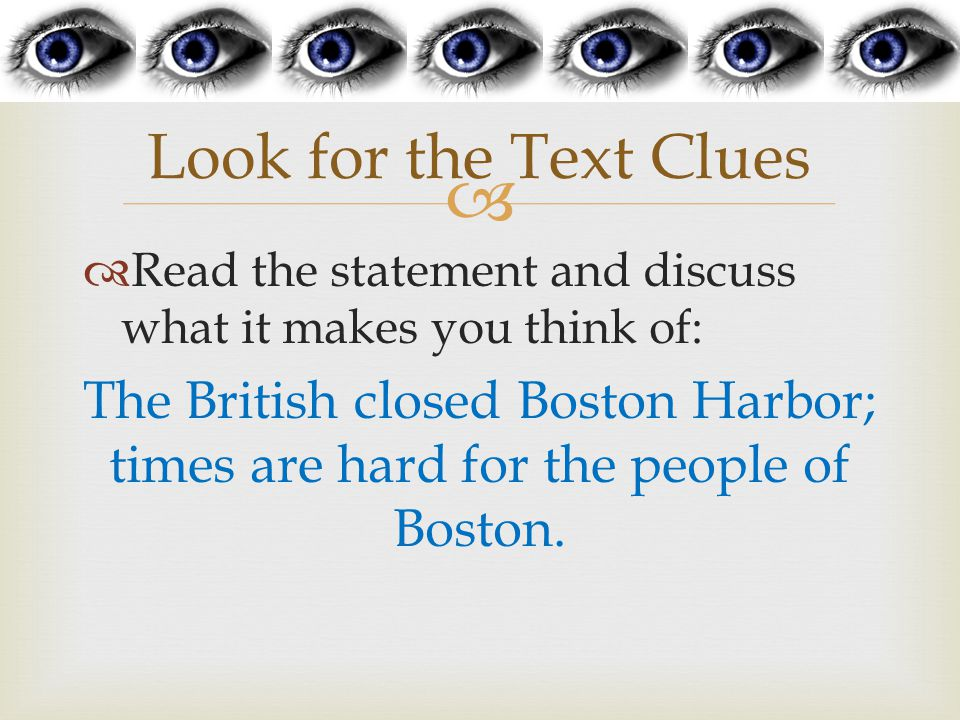   Read the statement and discuss what it makes you think of: The British closed Boston Harbor; times are hard for the people of Boston.