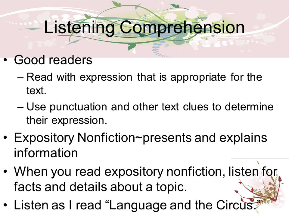 Listening Comprehension Good readers –Read with expression that is appropriate for the text. –Use punctuation and other text clues to determine their
