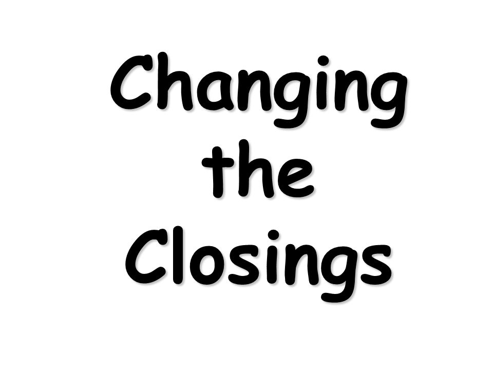 Changing the Closings