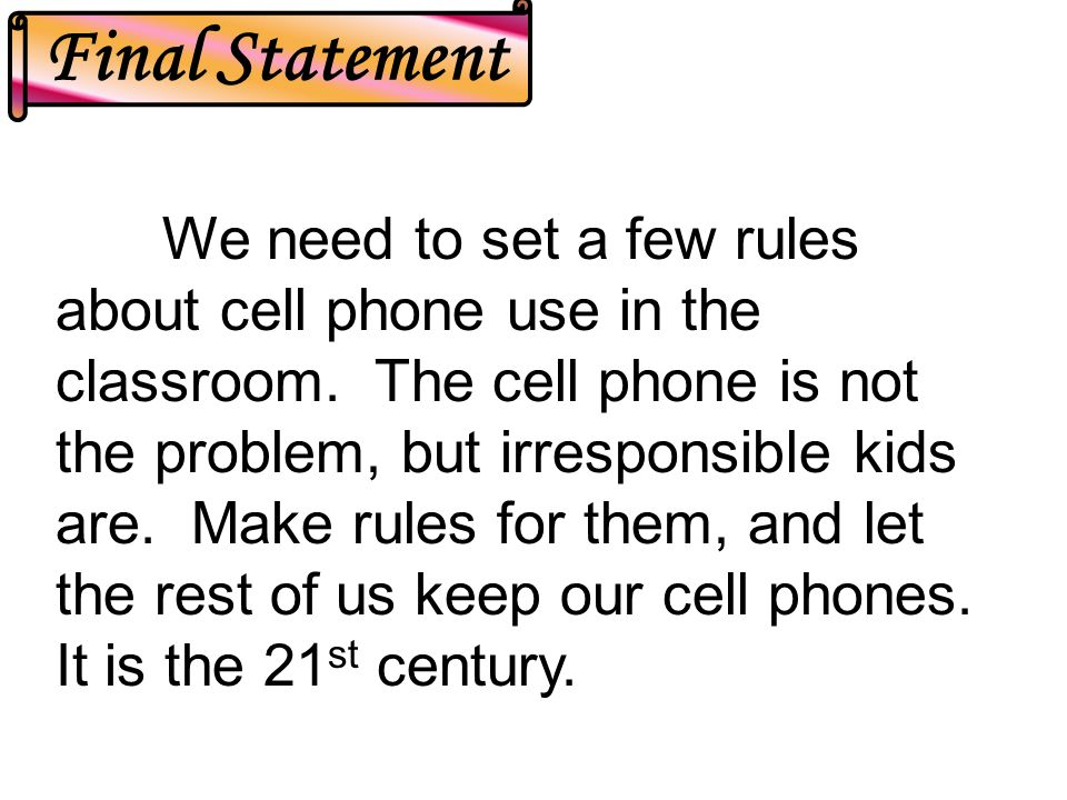 We need to set a few rules about cell phone use in the classroom.