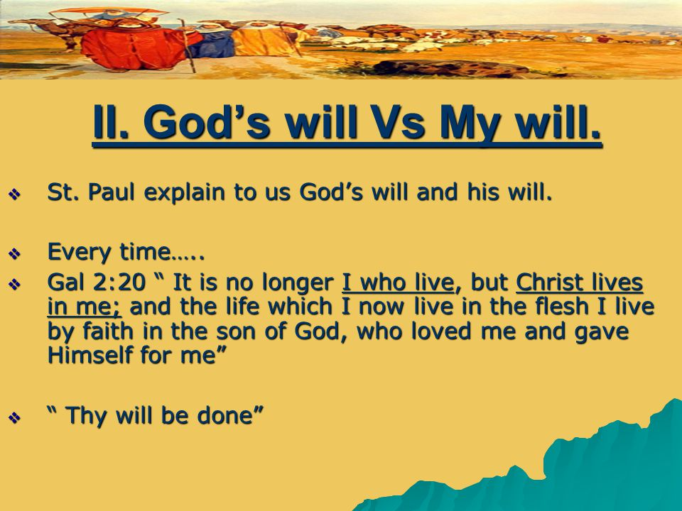 II. God's will Vs My will.  St. Paul explain to us God's will and his will.