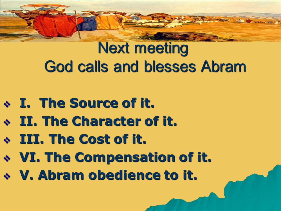 Next meeting God calls and blesses Abram  I. The Source of it.