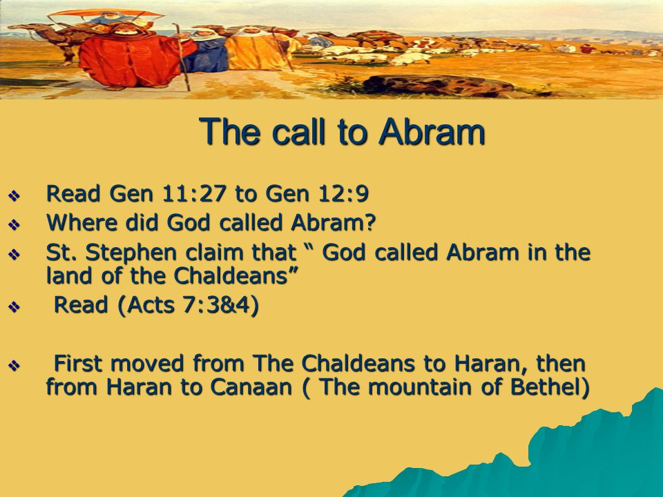 The call to Abram The call to Abram  Read Gen 11:27 to Gen 12:9  Where did God called Abram.