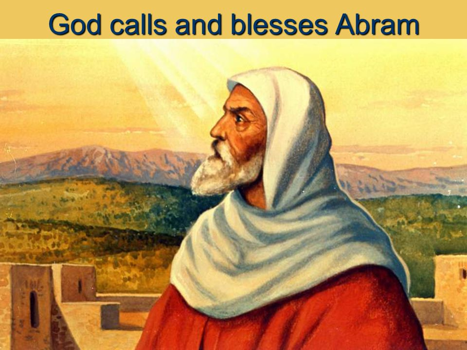 The call to Abram (Gen 12:1-9) Ps 1:2 ……But his will in the law of the Lord and in His will he meditates day and night.