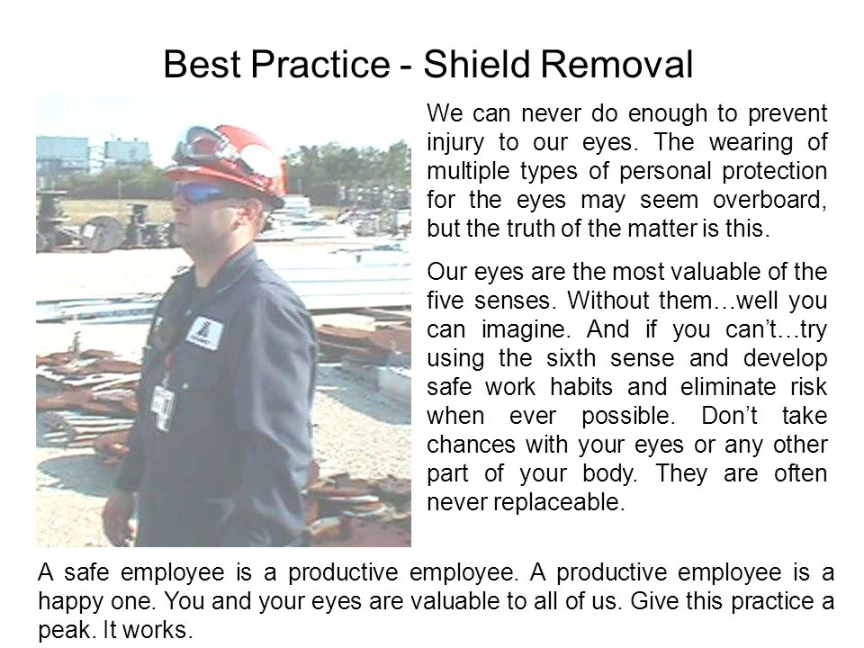 Best Practice - Shield Removal A safe employee is a productive employee.
