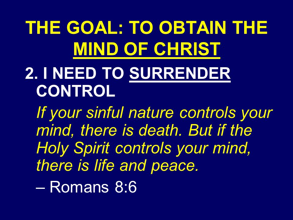 THE GOAL: TO OBTAIN THE MIND OF CHRIST 2.