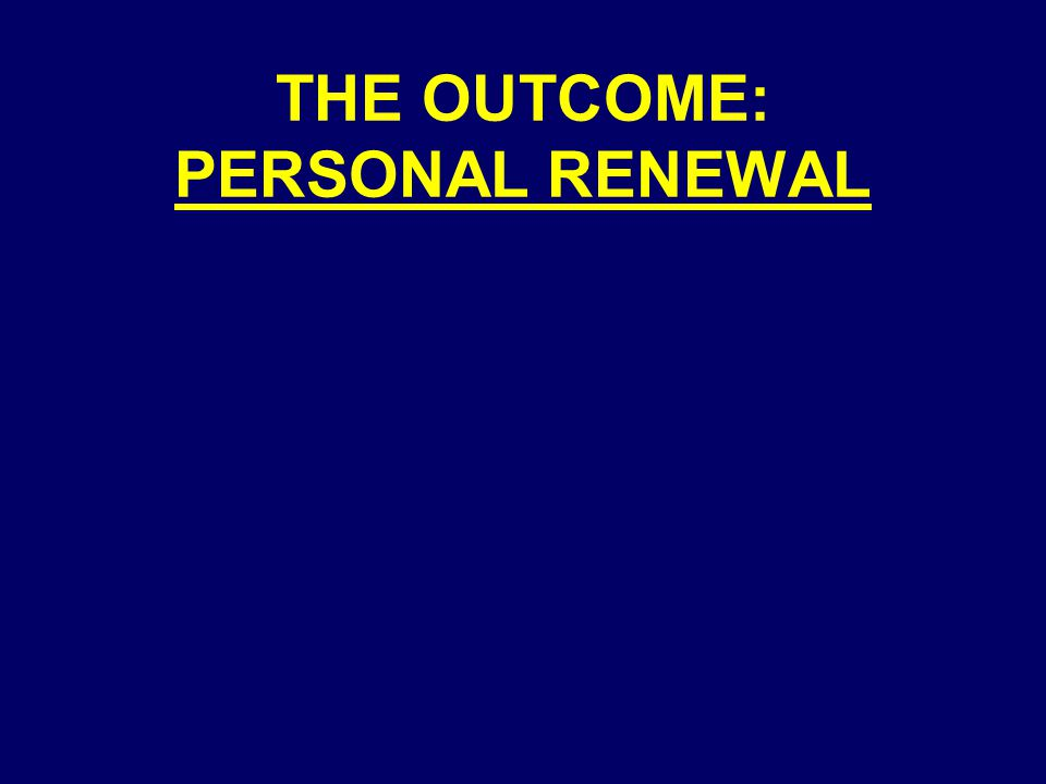 THE OUTCOME: PERSONAL RENEWAL