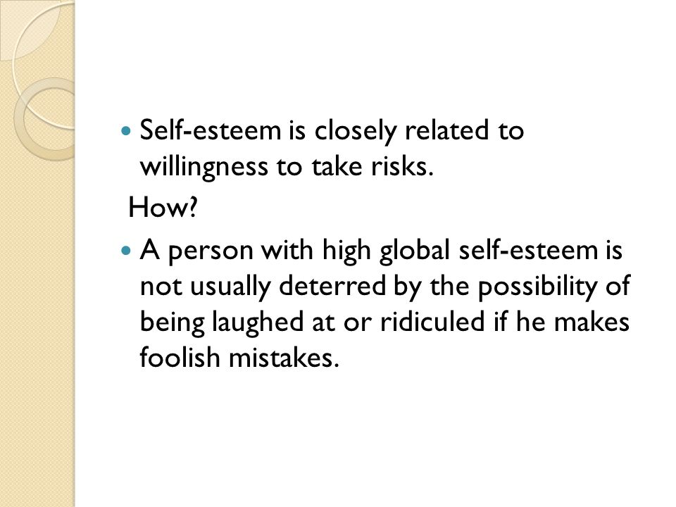 Self-esteem is closely related to willingness to take risks.