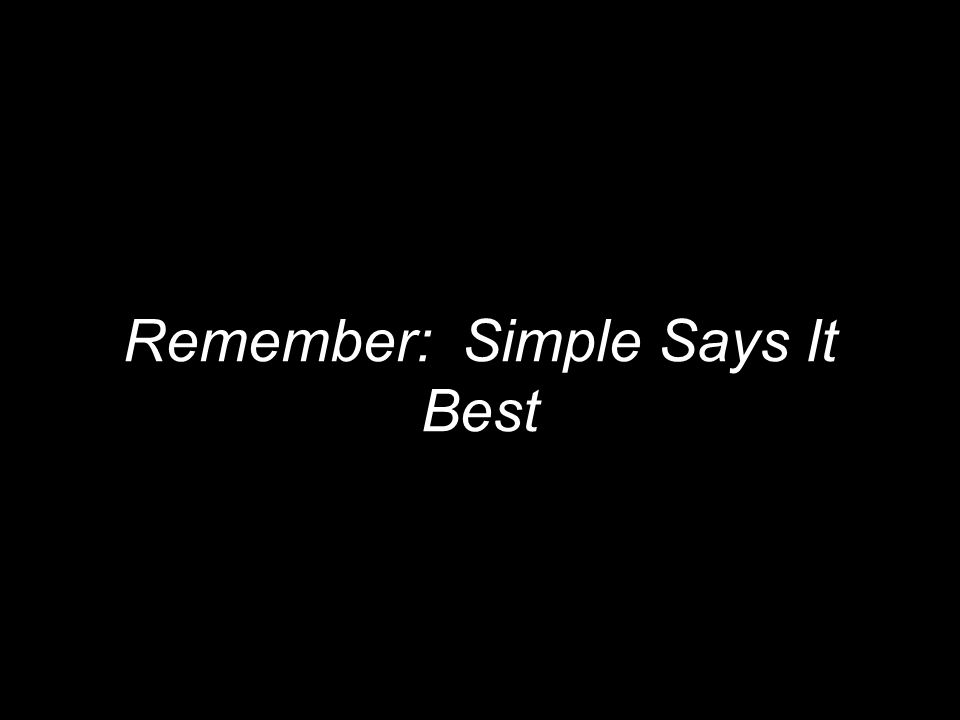 Remember: Simple Says It Best