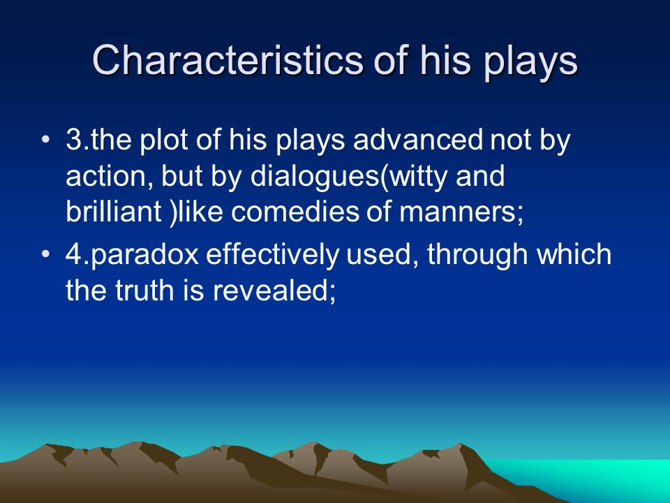 Characteristics of his plays 5.