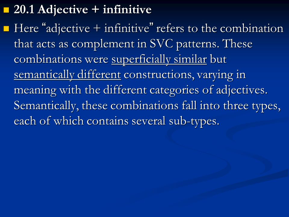 20.1 Adjective + infinitive 20.1 Adjective + infinitive Here adjective + infinitive refers to the combination that acts as complement in SVC patterns.