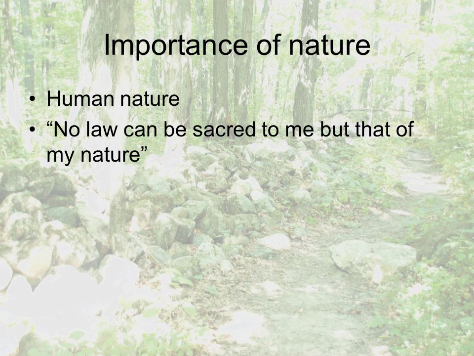 """Importance of nature Human nature """"No law can be sacred to me but that of my nature"""""""