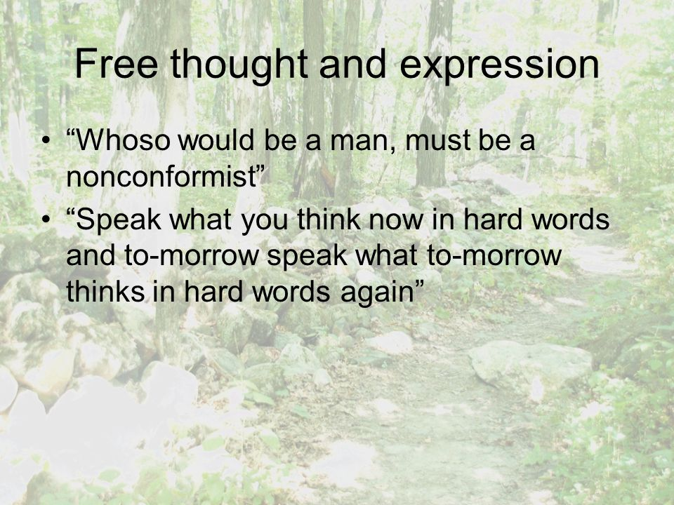 """Free thought and expression """"Whoso would be a man, must be a nonconformist"""" """"Speak what you think now in hard words and to-morrow speak what to-morrow"""