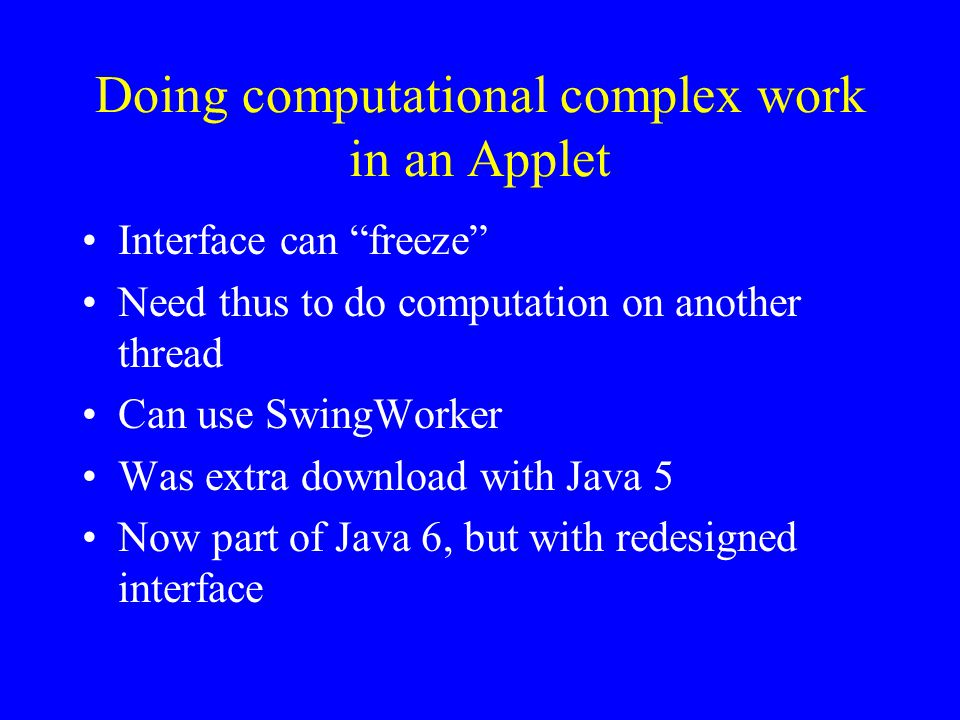 SwingWorker in Java 5 import java.awt.*; import javax.swing.*; import java.awt.event.*; // This example by Dave Price inspired by code from Lynda Thomas // The example shows how to use SwingUtilities.invokeAndWait // to build a user interface.