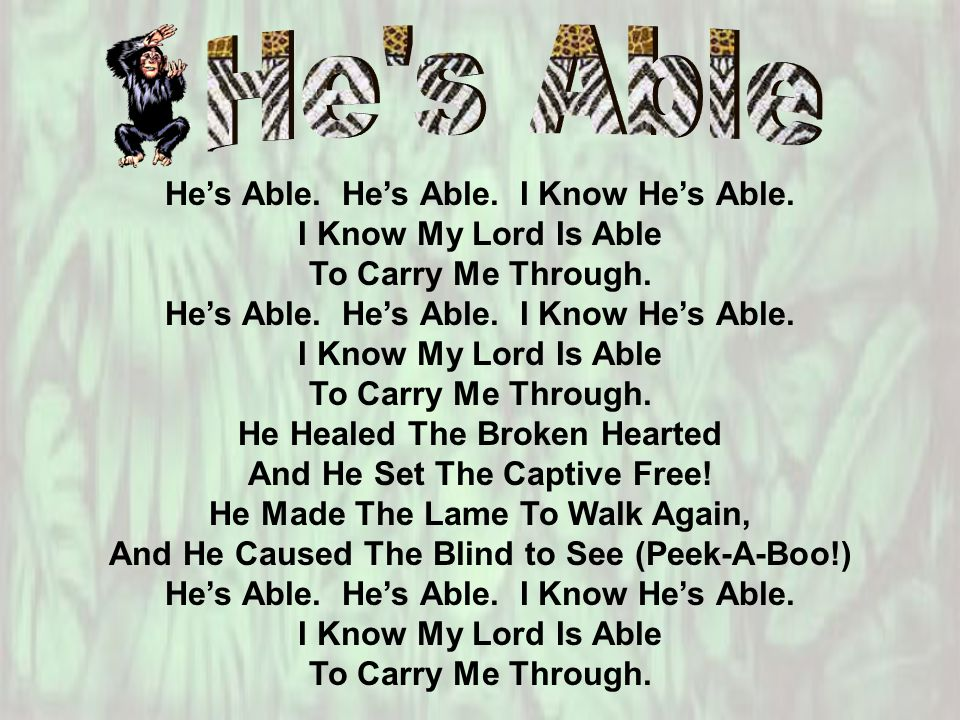 He's Able.He's Able. I Know He's Able. I Know My Lord Is Able To Carry Me Through.