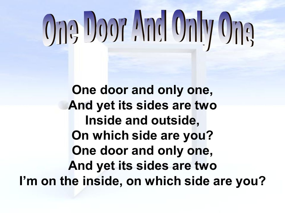 One door and only one, And yet its sides are two Inside and outside, On which side are you.