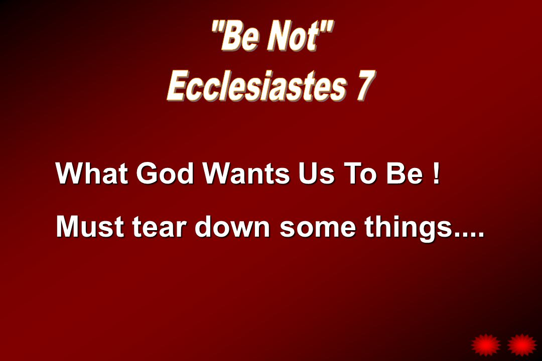 What God Wants Us To Be ! Must tear down some things....