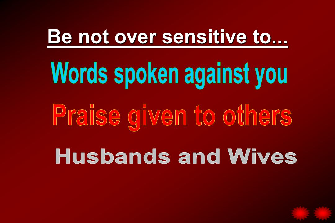 Be not over sensitive to...