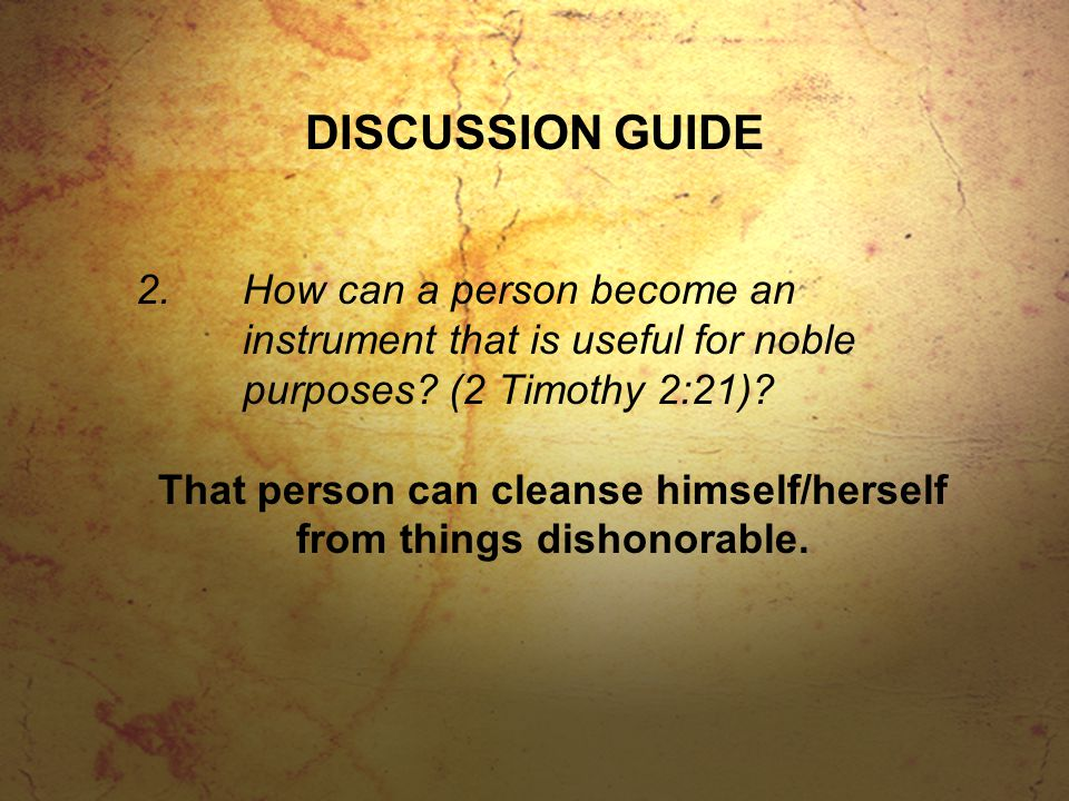 DISCUSSION GUIDE 2.How can a person become an instrument that is useful for noble purposes.