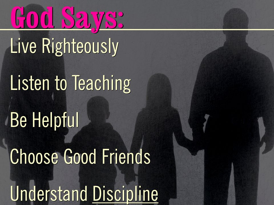 Live Righteously Listen to Teaching Be Helpful Choose Good Friends Understand Discipline Live Righteously Listen to Teaching Be Helpful Choose Good Fr
