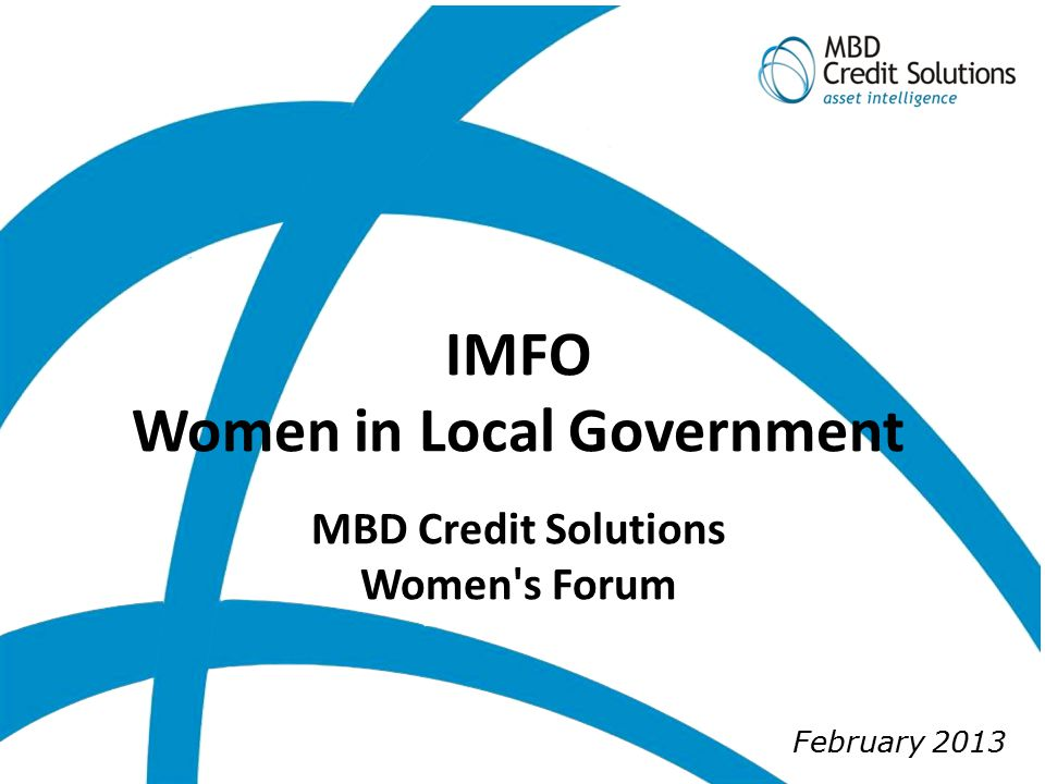 February 2013 IMFO Women in Local Government MBD Credit Solutions Women s Forum