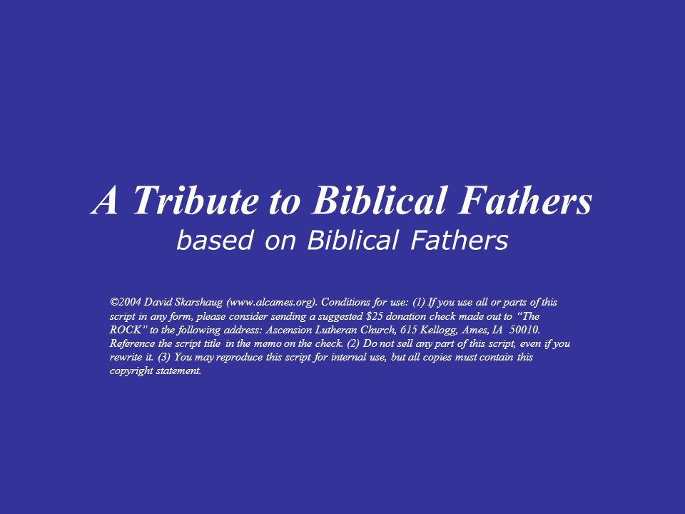 A Tribute to Biblical Fathers based on Biblical Fathers ©2004 David Skarshaug (www.alcames.org).